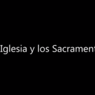 Vídeo 004 La Iglesia y los Sacramentos