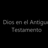 Vídeo 002 Dios en el antiguo Testamento