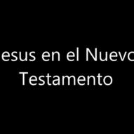 Vídeo 003 Jesús en el Nuevo Testamento